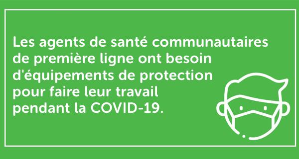 Les agents de santé communautaires de première ligne ont besoin d'équipements de protection pour faire leur travail pendant la COVID-19.