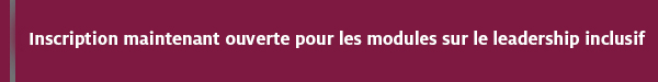 inscription maintenant ouverte pour les modules sur le leadership inclusif