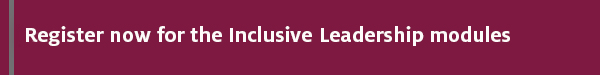 Register now for the inclusive leadership modules
