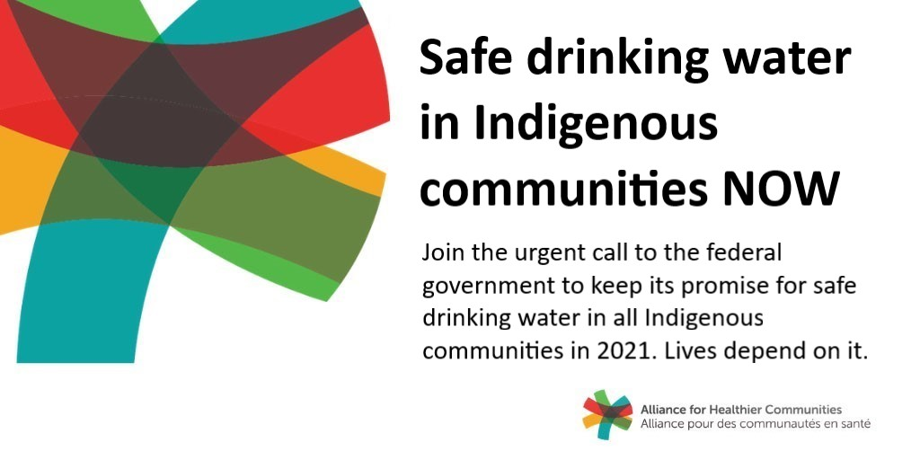 Text graphic reads: Safe drinking water in Indigenous communities NOW   Join the urgent call to the federal government to keep its promise for safe drinking water in all Indigenous communities in 2021. Lives depend on it.