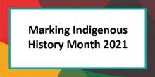 Text graphic that reads: Marking Indigenous History Month 2021